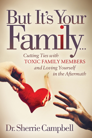 But It's Your Family… - Cutting Ties with Toxic Family Members and Loving Yourself in the Aftermath - cover