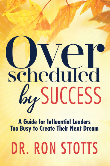Overscheduled by Success - A Guide for Influential Leaders Too Busyto Create Their Next Dream - cover
