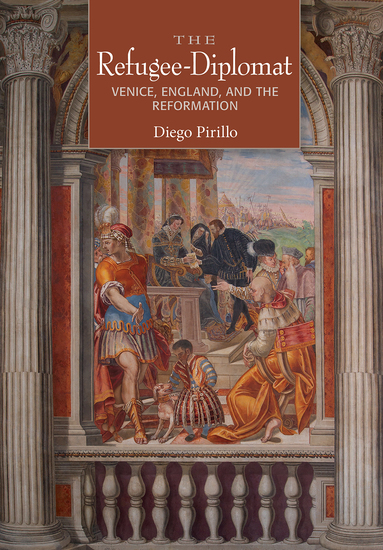 The Refugee-Diplomat - Venice England and the Reformation - cover