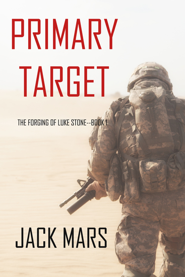 Primary Target: The Forging of Luke Stone—Book #1 (an Action Thriller) - cover