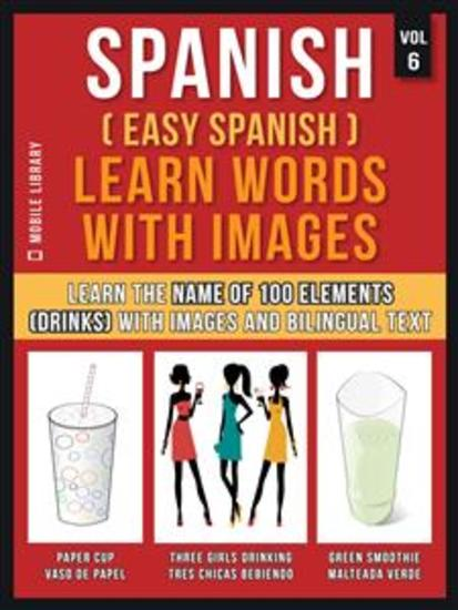 Spanish ( Easy Spanish ) Learn Words With Images (Vol 6) - Learn the name of 100 elements (drinks) with images and bilingual text - cover