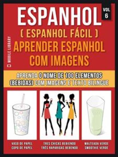 Espanhol ( Espanhol Fácil ) Aprender Espanhol Com Imagens (Vol 6) - Aprenda o nome de 100 elementos (bebidas) com imagens e texto bilingue - cover