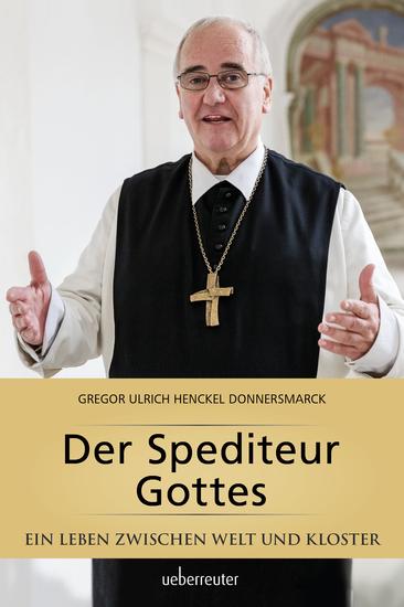 Der Spediteur Gottes - Ein Leben zwischen Welt und Kloster - cover