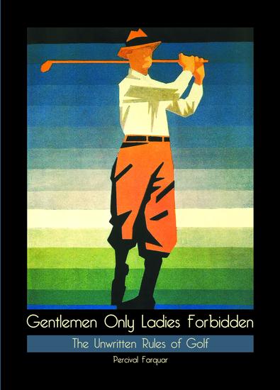 Gentlemen Only Ladies Forbidden - The Unwritten Rules of Golf - cover