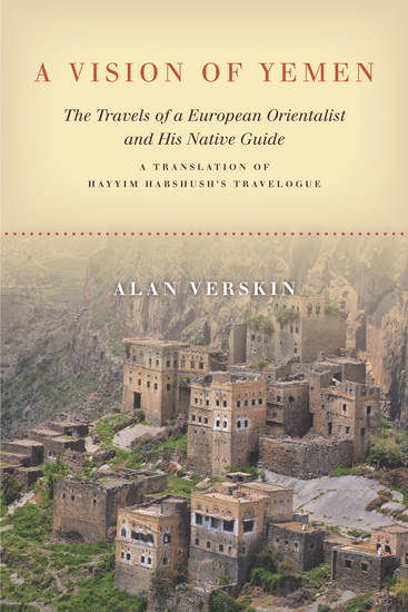A Vision of Yemen - The Travels of a European Orientalist and His Native Guide A Translation of Hayyim Habshush's Travelogue - cover