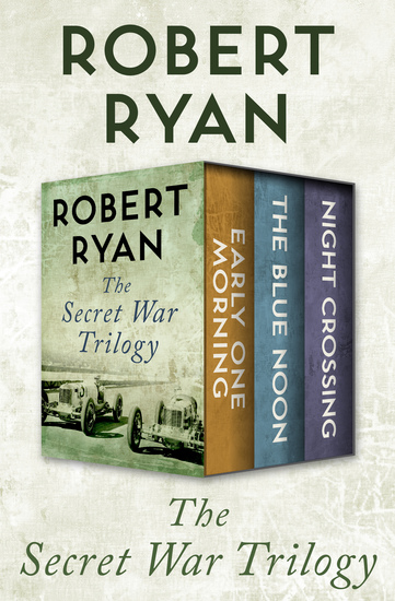The Secret War Trilogy - Early One Morning The Blue Noon and Night Crossing - cover
