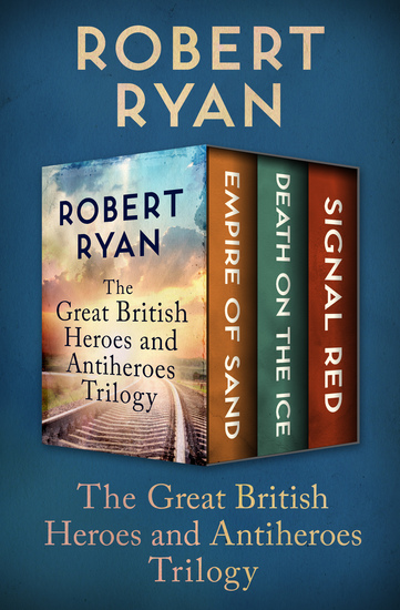 The Great British Heroes and Antiheroes Trilogy - Empire of Sand Death on the Ice and Signal Red - cover