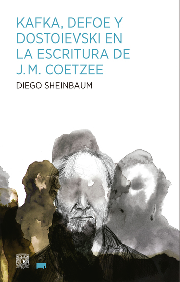 Kafka Defoe y Dostoievski en la escritura de JM Coetzee - cover