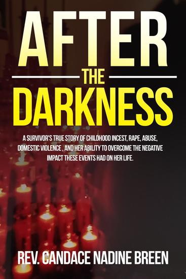 After the Darkness - A survivor's TRUE story of childhood incest rape abuse domestic violence and her ability to overcome the negative impact these events had on her life - cover