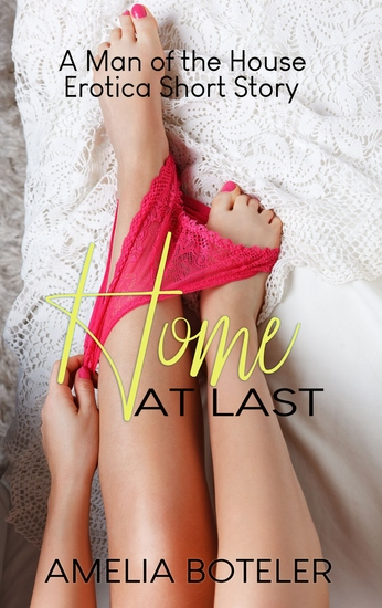 Home At Last - A Man of the House Erotica Short Story - cover