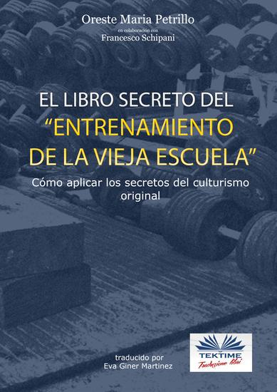 """""""el Libro Secreto Del Entrenamiento De La Vieja Escuela"""" - Cómo Aplicar Los Secretos Del Culturismo Original - cover"""