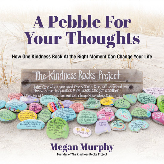 A Pebble for Your Thoughts - How One Kindness Rock At the Right Moment Can Change Your Life - cover
