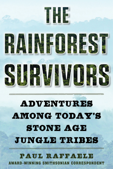 The Rainforest Survivors - Adventures Among Today's Stone Age Jungle Tribes - cover