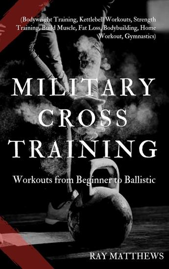 Military Cross Training: Workouts from Beginner to Ballistic - cover