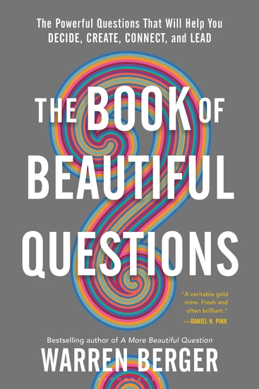 The Book of Beautiful Questions - The Powerful Questions That Will Help You Decide Create Connect and Lead - cover