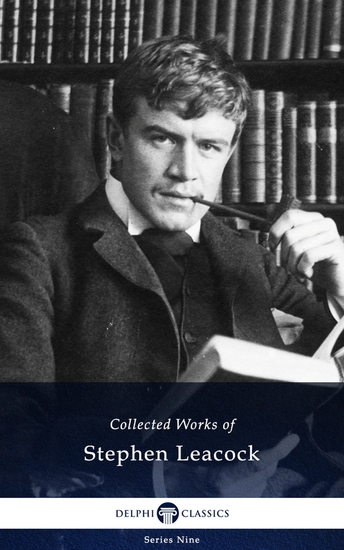 Delphi Collected Works of Stephen Leacock (Illustrated) - cover
