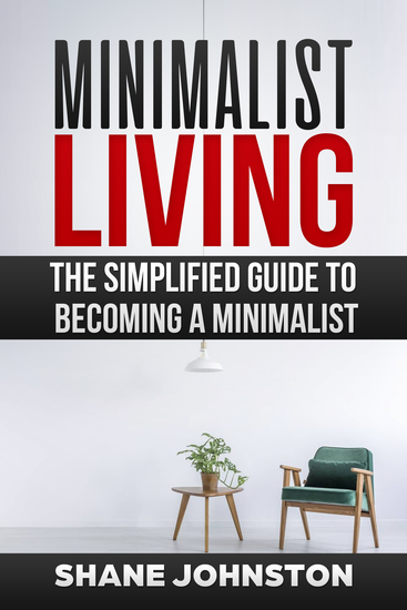 Minimalist Living - The Simplified Guide to Becoming a Minimalist - cover