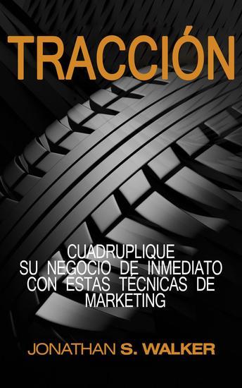 Tracción: Traction Libro en Español Spanish Book Version Cuadruplique su negocio de inmediato con estas técnicas de marketing - haz crecer tu negocio puesta en marcha escalando su negocio - cover