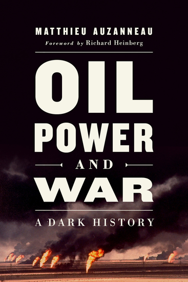 Oil Power and War - A Dark History - cover