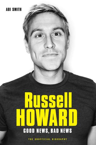 Russell Howard: The Good News Bad News - The Biography - cover