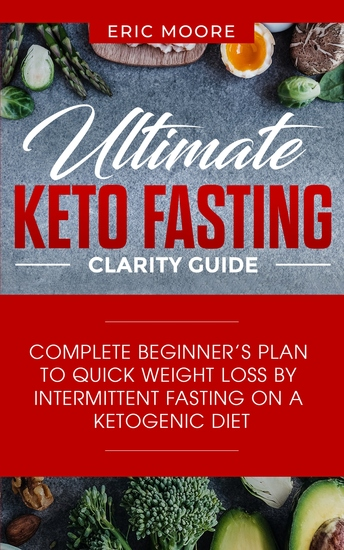 Ultimate Keto Fasting Clarity Guide - Complete Beginner's Plan to Quick Weight Loss by Intermittent Fasting on a Ketogenic Diet - cover