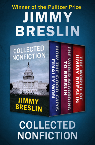 Collected Nonfiction - How the Good Guys Finally Won The World According to Breslin and The World of Jimmy Breslin - cover