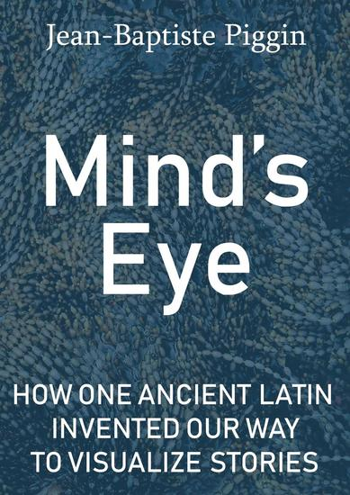 Mind's Eye: How One Ancient Latin Invented Our Way to Visualize Stories - cover