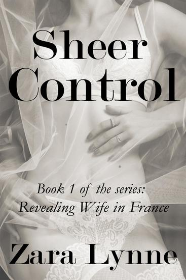 Sheer Control - Revealing Wife in France #1 - cover
