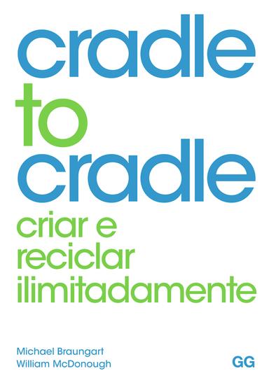 Cradle to Cradle - Criar e reciclar ilimitadamente - cover