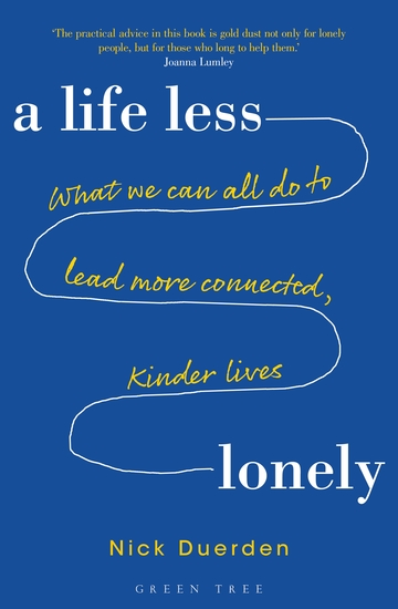 A Life Less Lonely: What We Can All Do to Lead More Connected Kinder Lives - cover