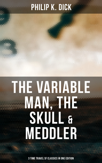The Variable Man The Skull & Meddler - 3 Time Travel SF Classics in One Edition - cover