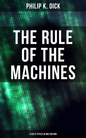 The Rule of the Machines: 5 Sci-Fi Titles in One Edition - Second Variety The Last of the Masters The Defenders Sales Pitch & James P Crow - cover