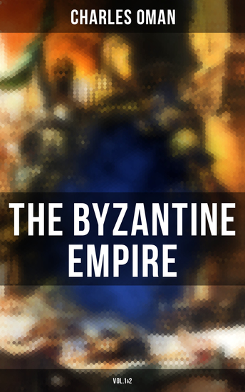 The Byzantine Empire (Vol1&2) - A Historical Account - cover