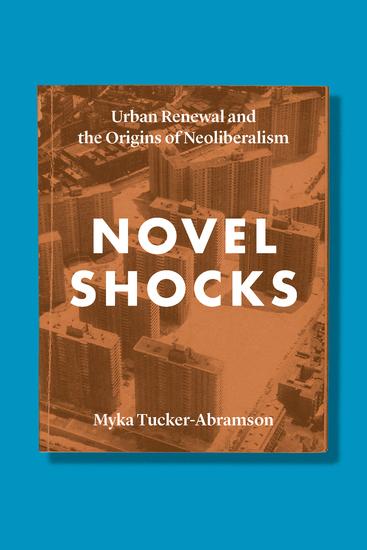 Novel Shocks - Urban Renewal and the Origins of Neoliberalism - cover