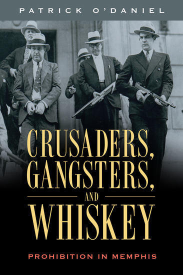 Crusaders Gangsters and Whiskey - Prohibition in Memphis - cover