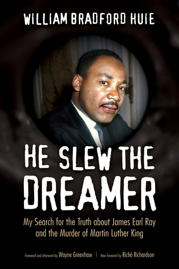 He Slew the Dreamer - My Search for the Truth about James Earl Ray and the Murder of Martin Luther King - cover