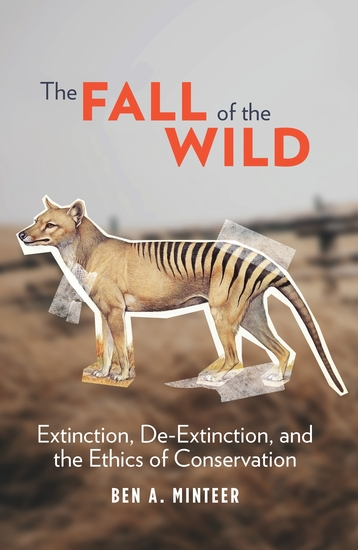 The Fall of the Wild - Extinction De-Extinction and the Ethics of Conservation - cover