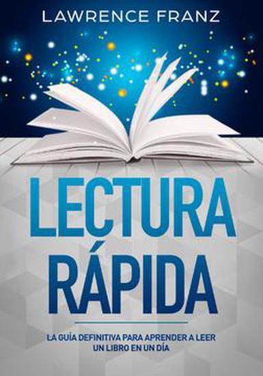 Lectura Rápida - La Guía Definitiva para Aprender a Leer un Libro en un Día - cover