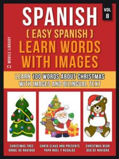 Spanish ( Easy Spanish ) Learn Words With Images (Vol 8) - Learn 100 words about Christmas with images and bilingual text - cover