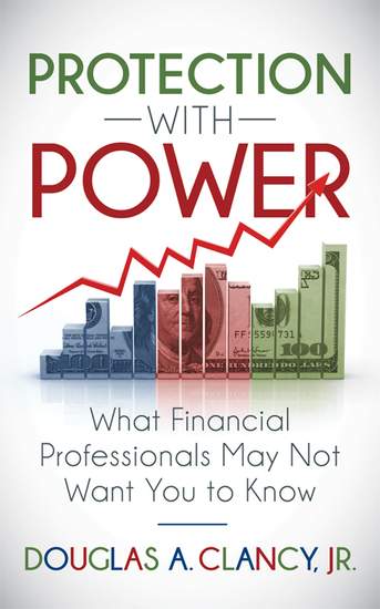The Protection with Power - What Financial Professionals May Not Want You to Know - cover