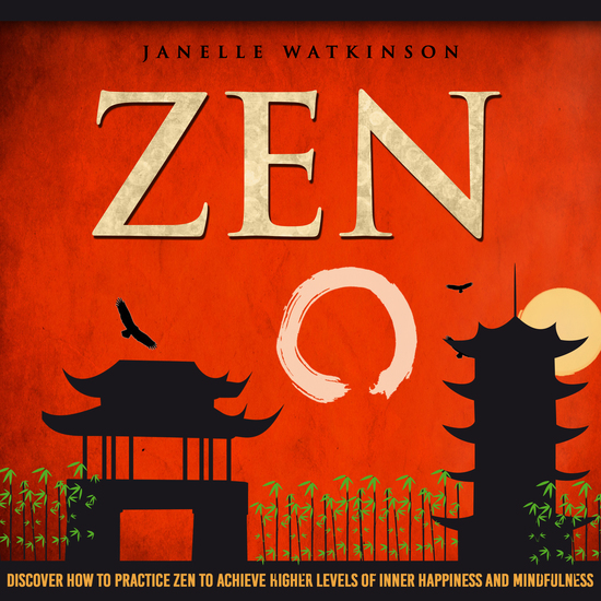 Zen: Discover How To Practice Zen To Achieve Higher Levels Of Inner Happiness And Mindfulness - cover