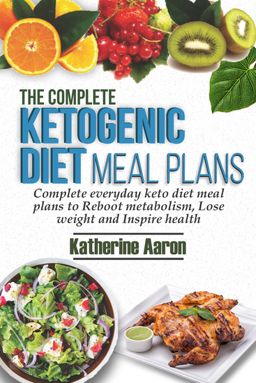 The complete Ketogenic Diet Meal Plans - Complete Everyday Keto diet Meal plans to boot metabolism lose weight and inspire Health - cover