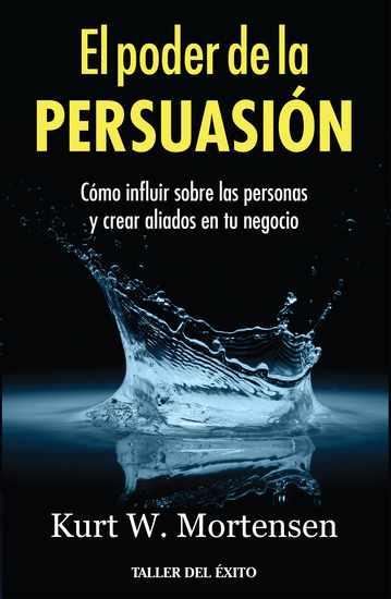 El poder de la persuasión - Cómo influir sobre las personas y crear aliados en tu negocio - cover
