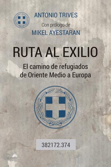 Ruta al exiio - El camino de refugiados de Oriente Medio a Europa - cover