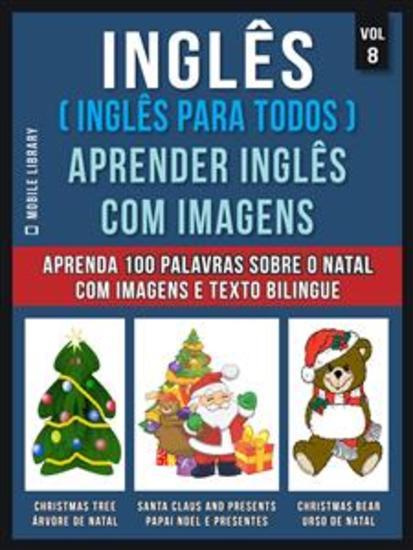 Inglês ( Inglês Para Todos ) Aprender Inglês Com Imagens (Vol 8) - Aprenda 100 palavras sobre o Natal com imagens e texto bilingue - cover