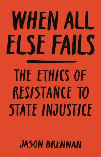 When All Else Fails - The Ethics of Resistance to State Injustice - cover