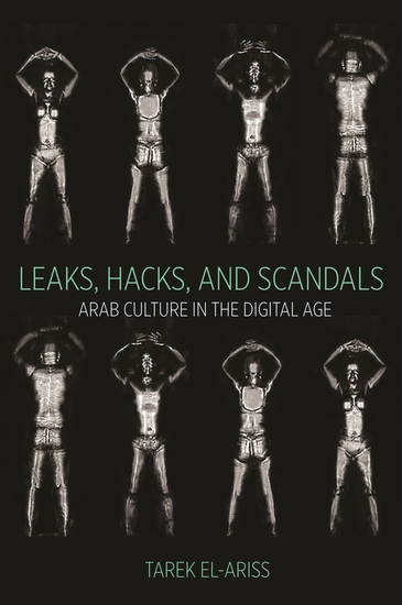 Leaks Hacks and Scandals - Arab Culture in the Digital Age - cover