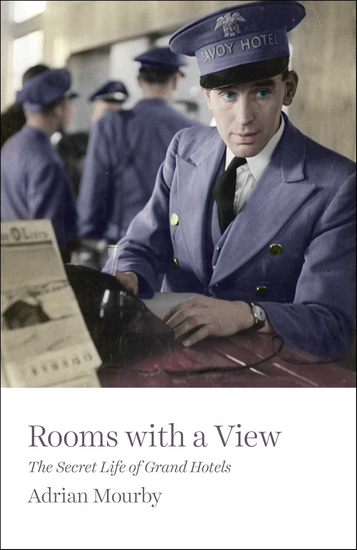 Rooms with a View - The Secret Life of Grand Hotels - cover