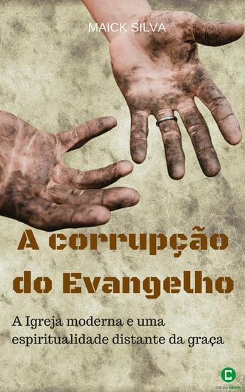 A corrupção do evangelho - A igreja moderna e uma espiritualidade distante da graça - cover
