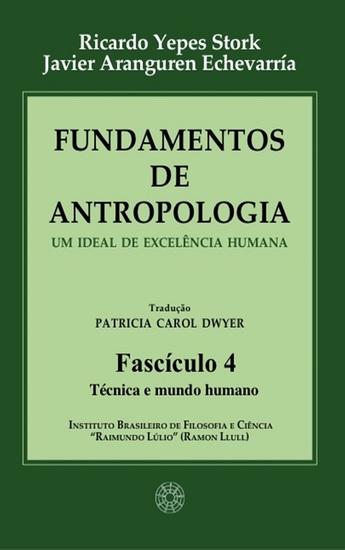 Fundamentos de Antropologia - Fasciculo 4 - Técnica e mundo humano - Um ideal de excelência humana - cover